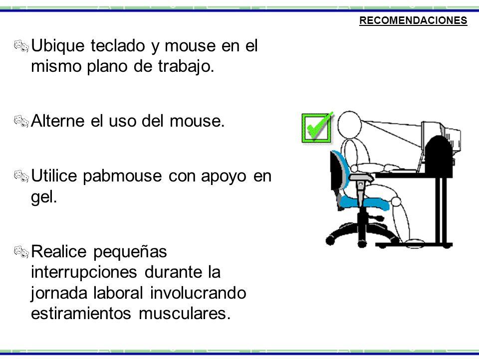 Ubique teclado y mouse en el mismo plano de trabajo.