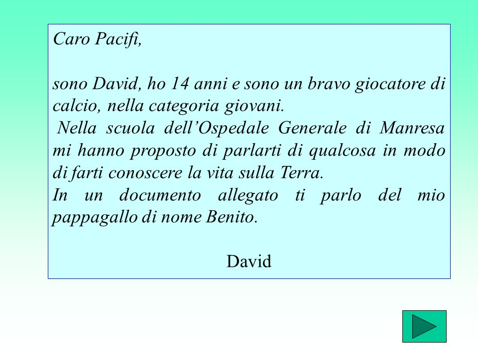 Caro Pacifì, sono David, ho 14 anni e sono un bravo giocatore di calcio, nella categoria giovani.