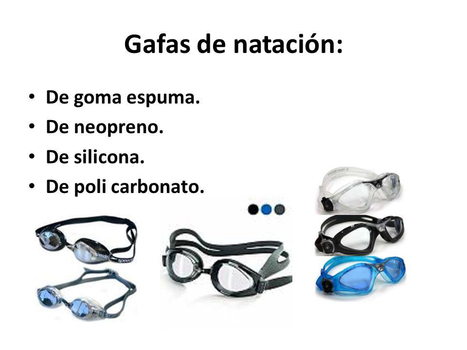 Gafas de natación: De goma espuma. De neopreno. De silicona.