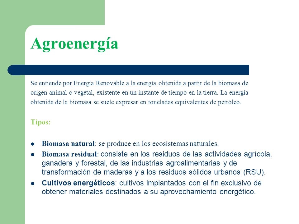 Agroenergía Se entiende por Energía Renovable a la energía obtenida a partir de la biomasa de.