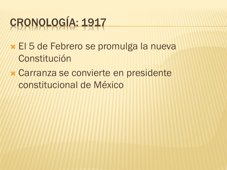 CRONOLOGÍA: 1917 El 5 de Febrero se promulga la nueva Constitución