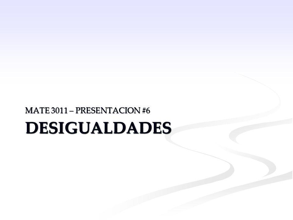 MATE 3011 – PRESENTACION #6 Desigualdades