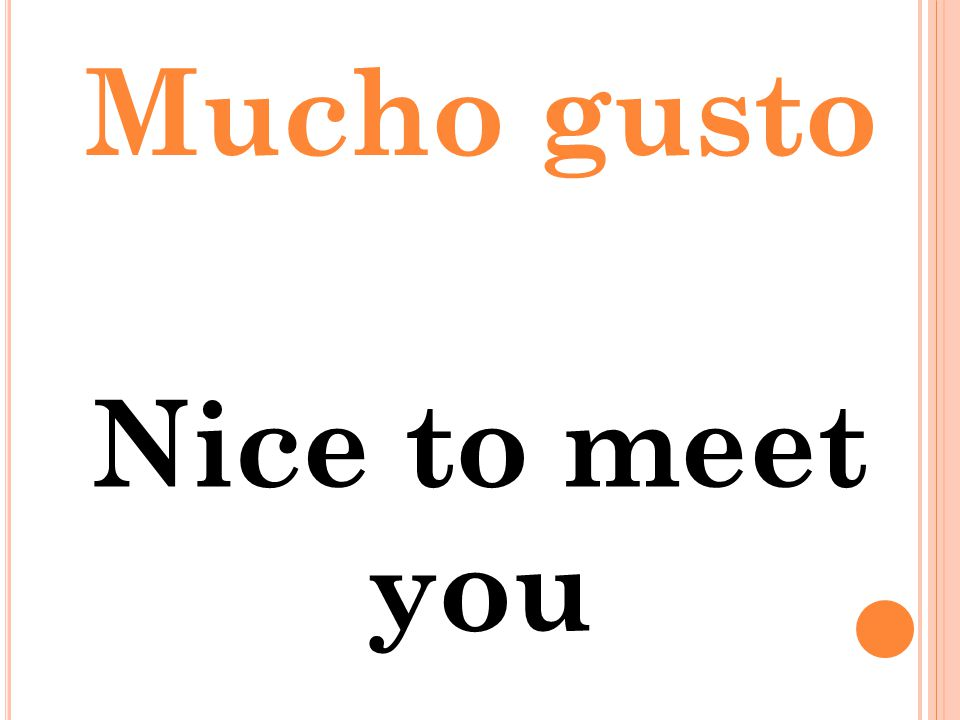 nice to meet you in spanish mucho gusto definition