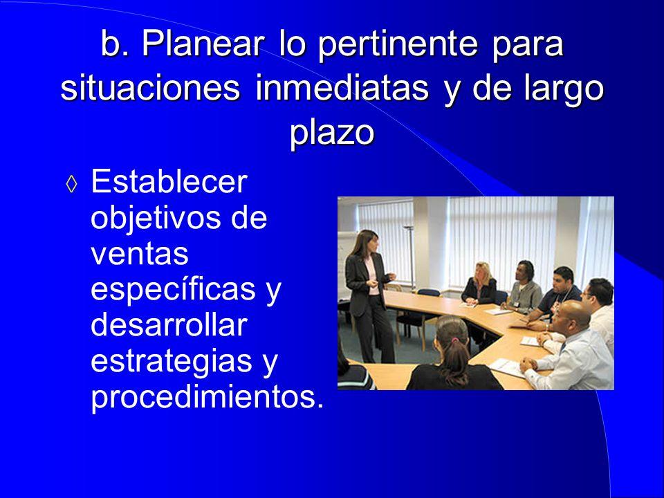 b. Planear lo pertinente para situaciones inmediatas y de largo plazo