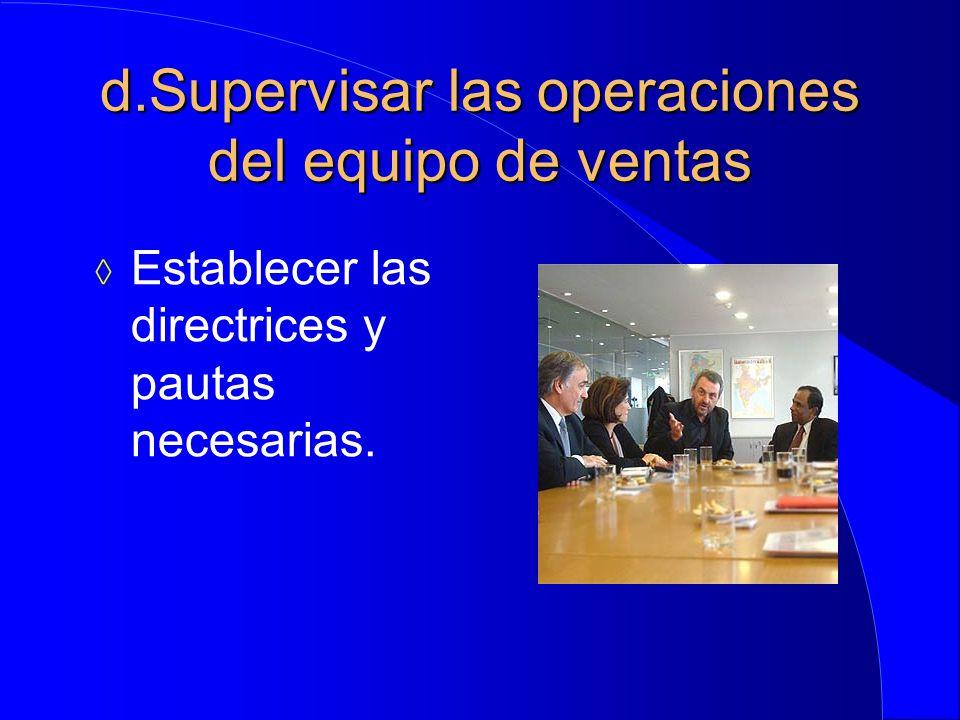 d.Supervisar las operaciones del equipo de ventas