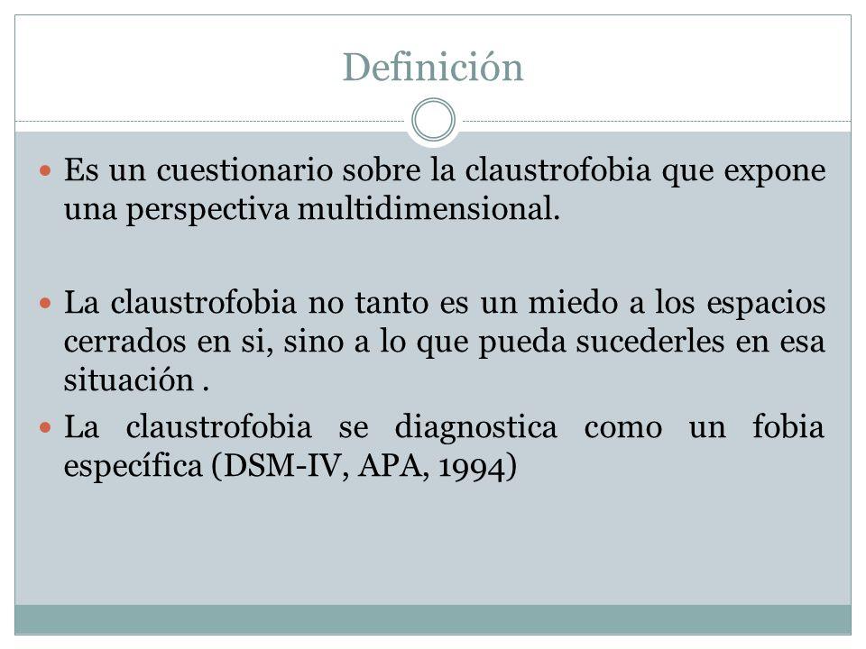 Definición Es un cuestionario sobre la claustrofobia que expone una perspectiva multidimensional.