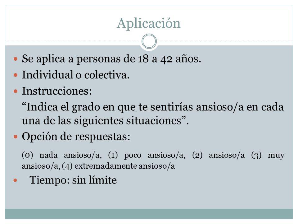 Aplicación Se aplica a personas de 18 a 42 años. Individual o colectiva. Instrucciones: