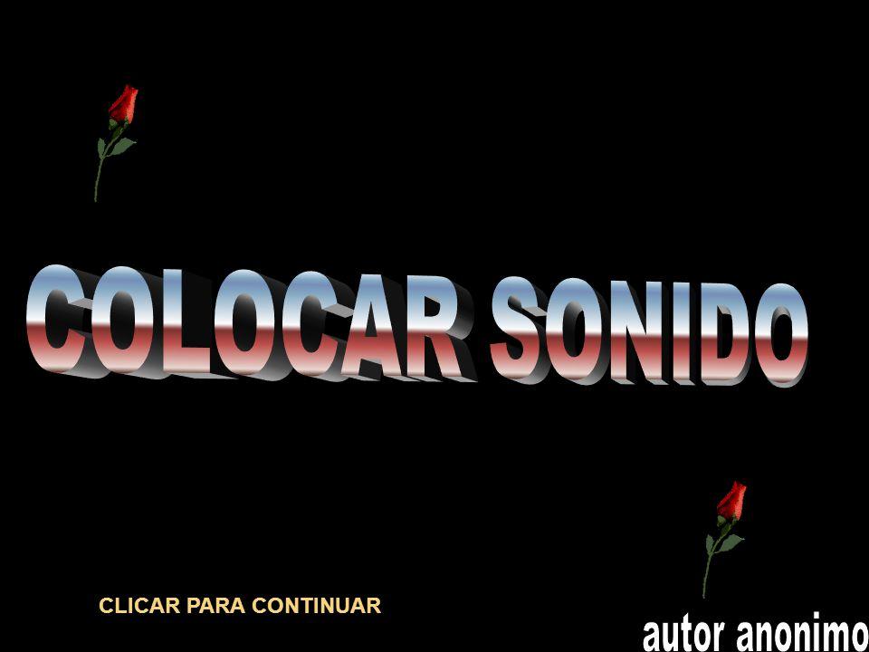 COLOCAR SONIDO CLICAR PARA CONTINUAR autor anonimo