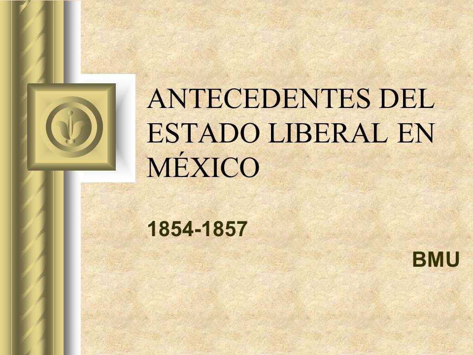 ANTECEDENTES DEL ESTADO LIBERAL EN MÉXICO