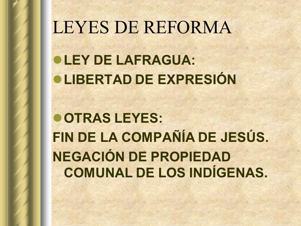 LEYES DE REFORMA LEY DE LAFRAGUA: LIBERTAD DE EXPRESIÓN OTRAS LEYES: