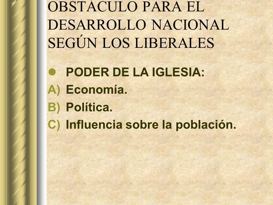 OBSTÁCULO PARA EL DESARROLLO NACIONAL SEGÚN LOS LIBERALES