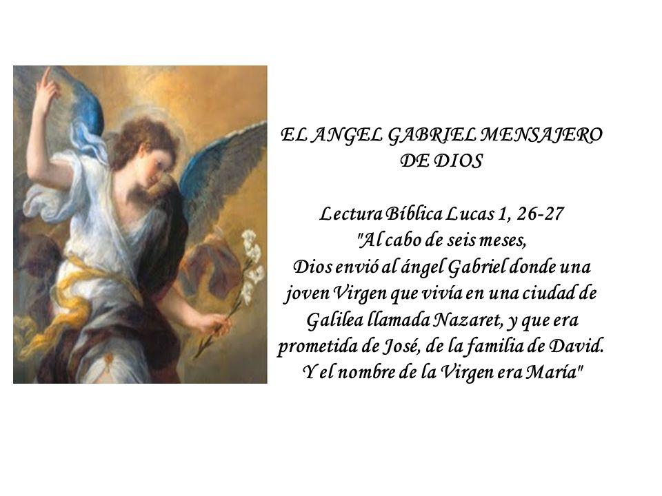 EL ANGEL GABRIEL MENSAJERO DE DIOS Lectura Bíblica Lucas 1, 26-27