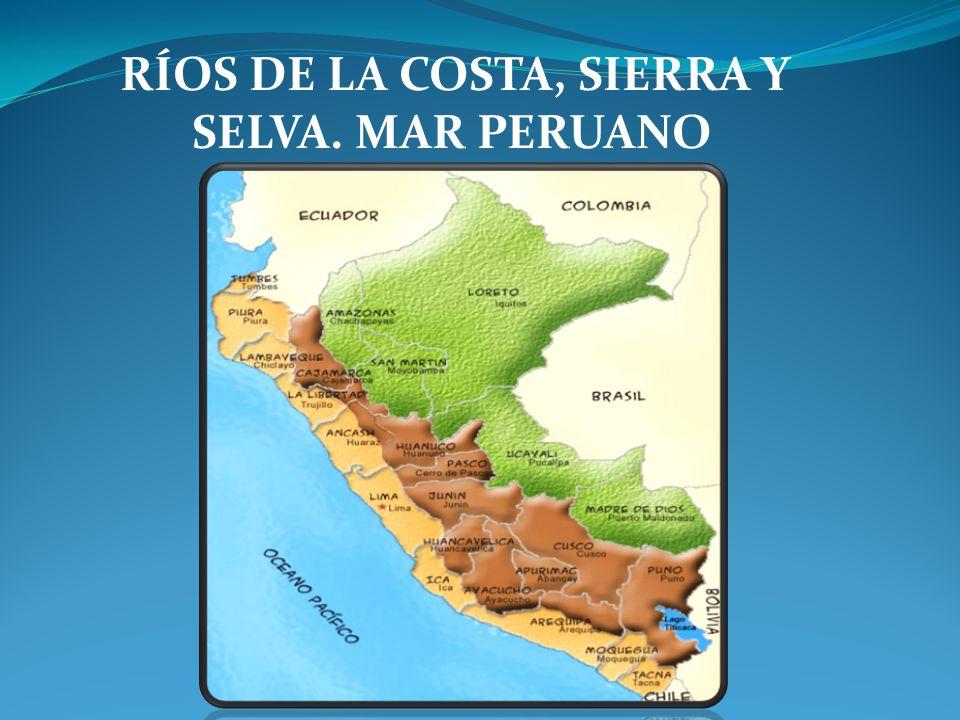 RÍOS DE LA COSTA, SIERRA Y SELVA. MAR PERUANO