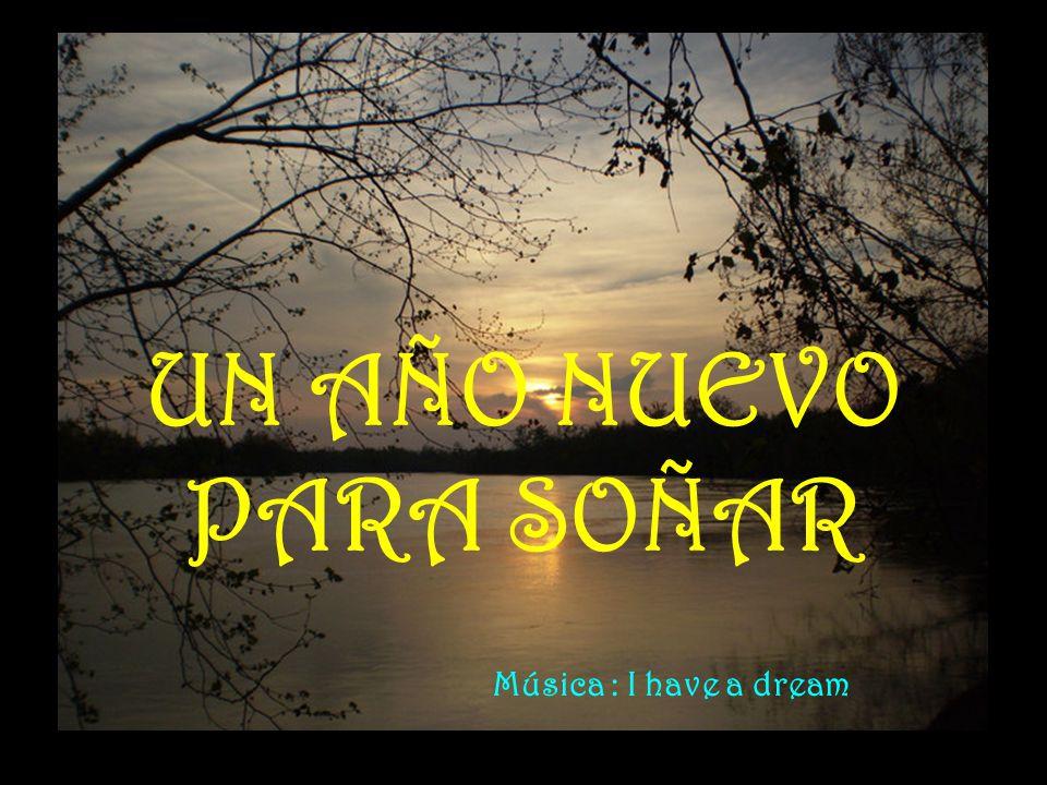 UN AÑO NUEVO PARA SOÑAR Música : I have a dream