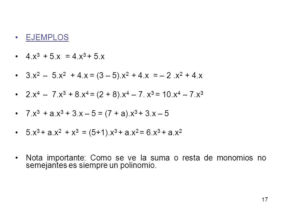 EJEMPLOS 4.x3 + 5.x = 4.x3 + 5.x. 3.x2 – 5.x2 + 4.x = (3 – 5).x2 + 4.x = – 2 .x2 + 4.x.