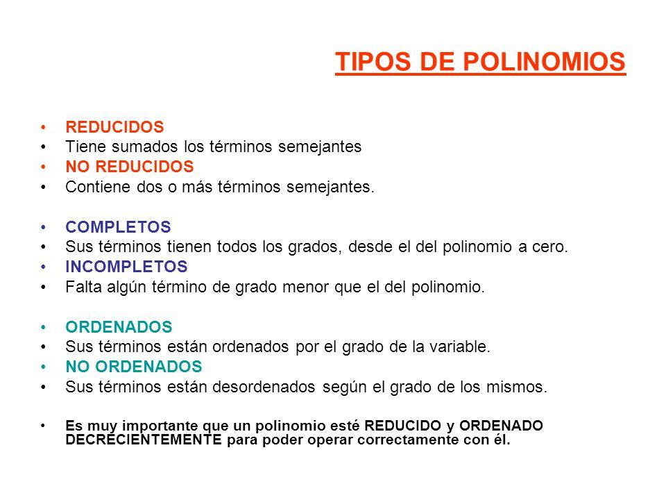 TIPOS DE POLINOMIOS REDUCIDOS Tiene sumados los términos semejantes