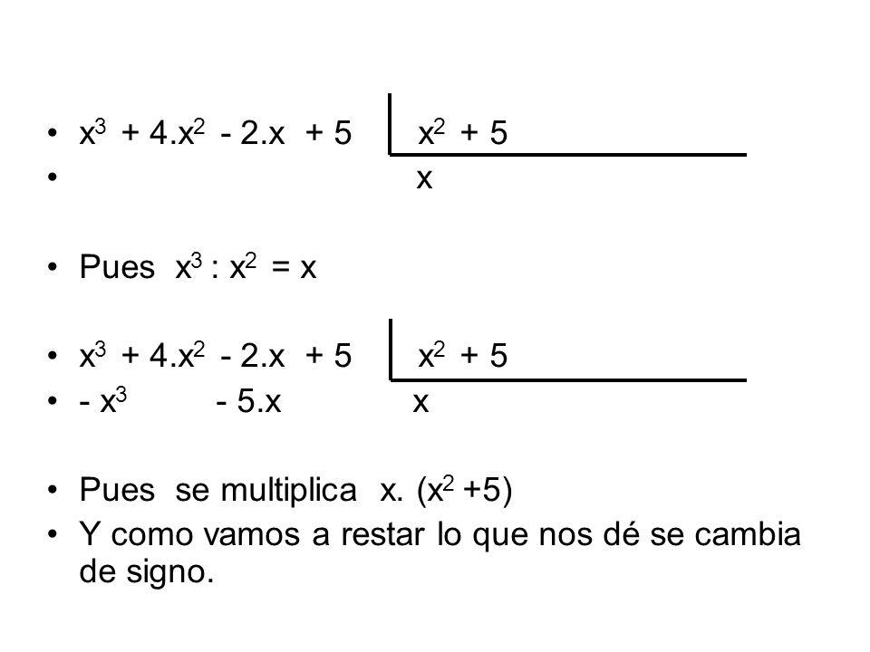 x3 + 4.x2 - 2.x + 5 x2 + 5 x. Pues x3 : x2 = x. - x3 - 5.x x.