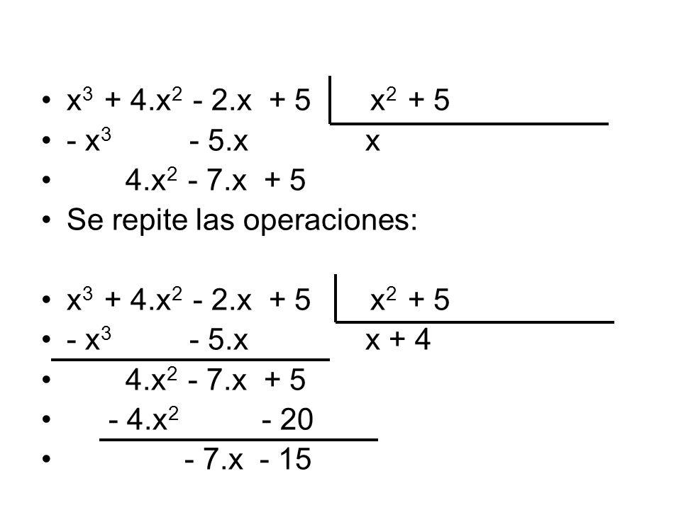 x3 + 4.x2 - 2.x + 5 x2 + 5 - x3 - 5.x x. 4.x2 - 7.x + 5. Se repite las operaciones: