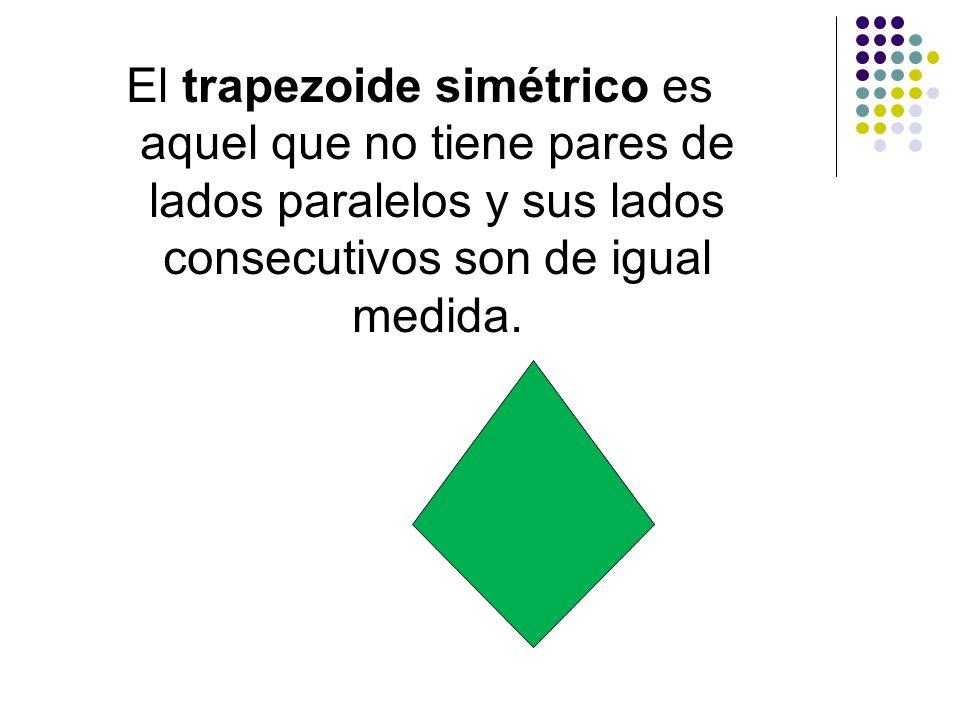El trapezoide simétrico es aquel que no tiene pares de lados paralelos y sus lados consecutivos son de igual medida.