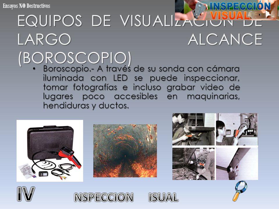 EQUIPOS DE VISUALIZACION DE LARGO ALCANCE (BOROSCOPIO)