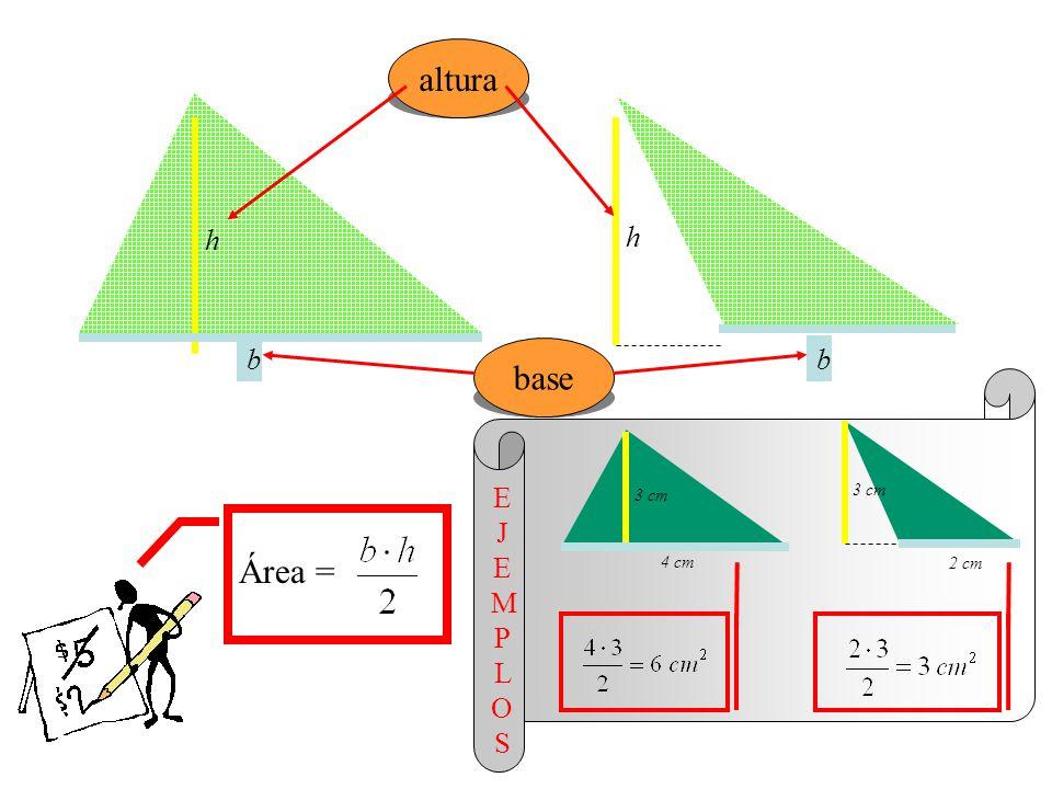 altura h base b E J E MP L OS 3 cm 3 cm Área = 4 cm 2 cm