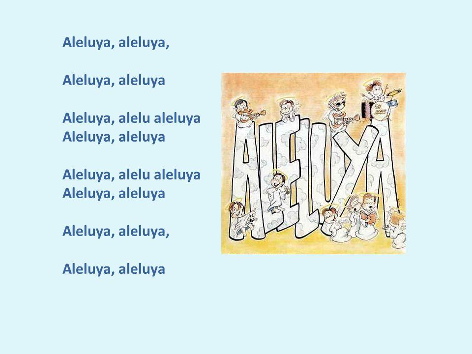 Aleluya, aleluya, Aleluya, aleluya Aleluya, alelu aleluya