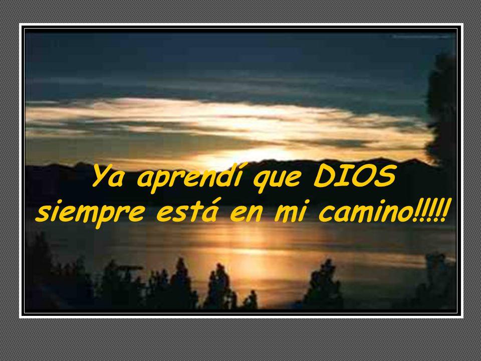 Ya aprendí que DIOS siempre está en mi camino!!!!!