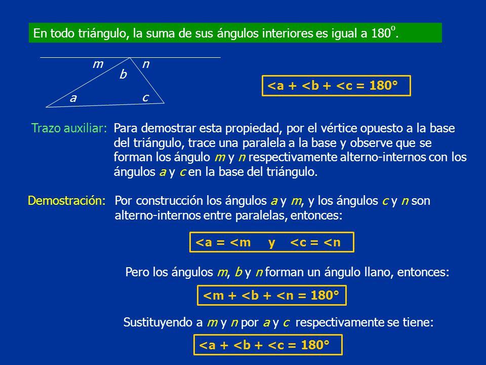 En todo triángulo, la suma de sus ángulos interiores es igual a 180o.