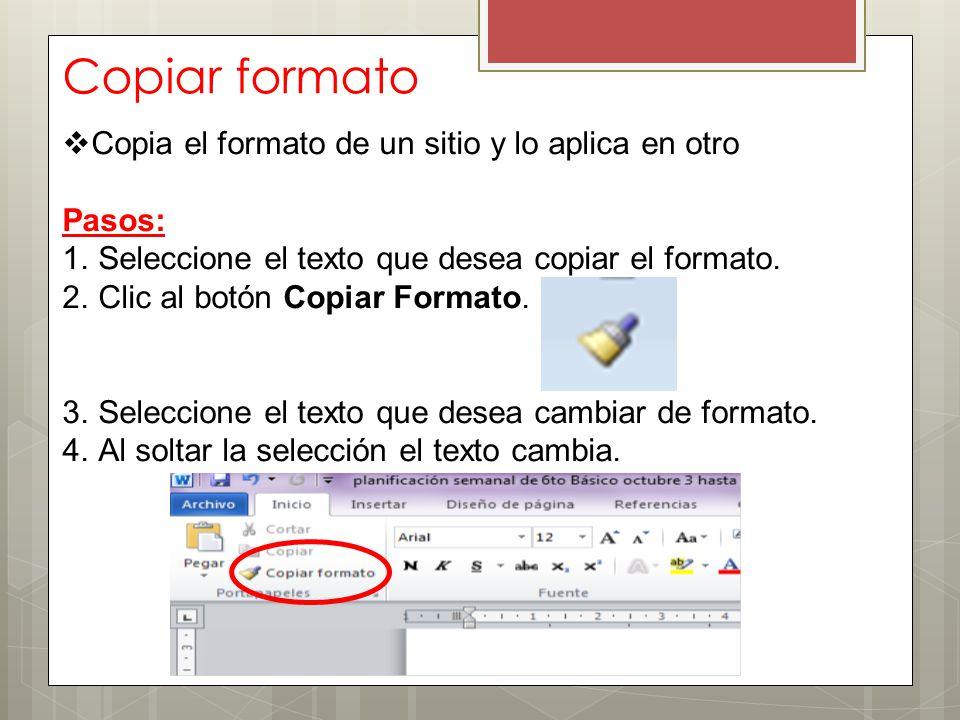 Copiar formato Copia el formato de un sitio y lo aplica en otro Pasos: