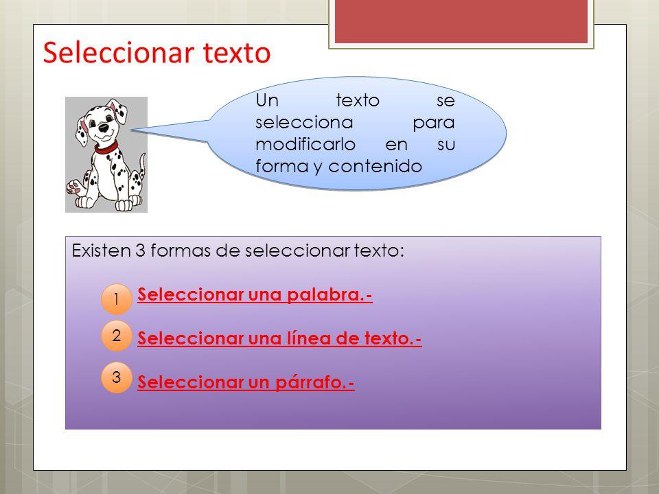 Seleccionar texto Un texto se selecciona para modificarlo en su forma y contenido. Existen 3 formas de seleccionar texto: