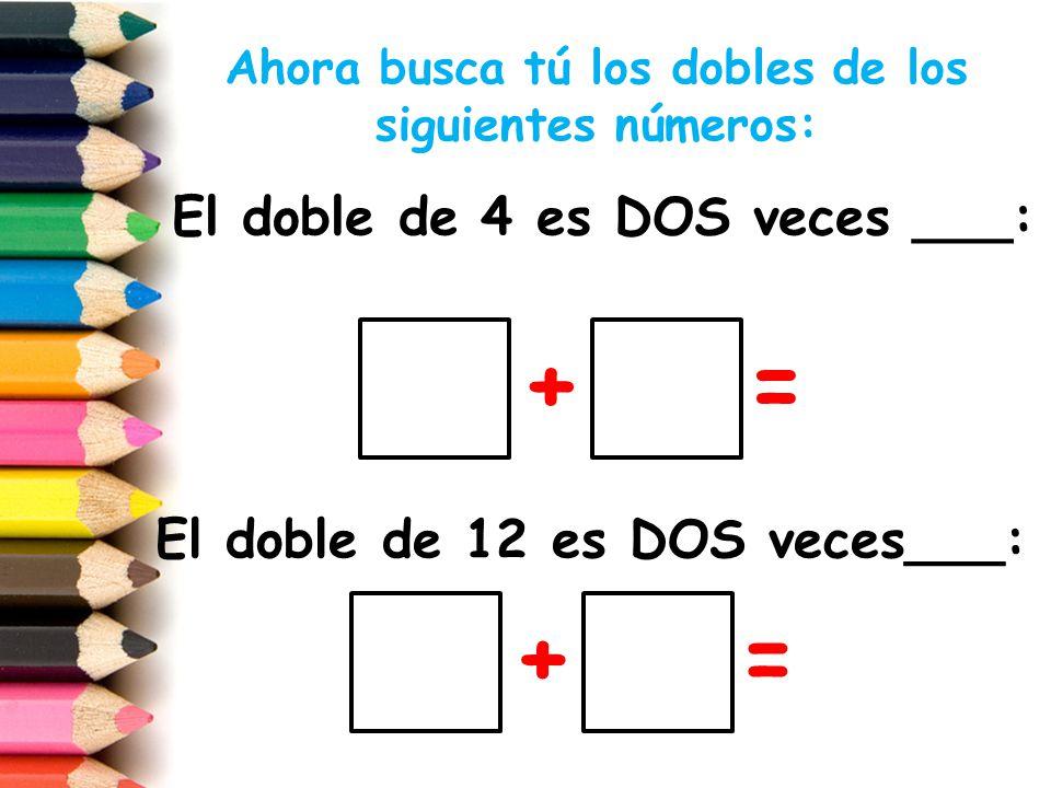 Ahora busca tú los dobles de los siguientes números: