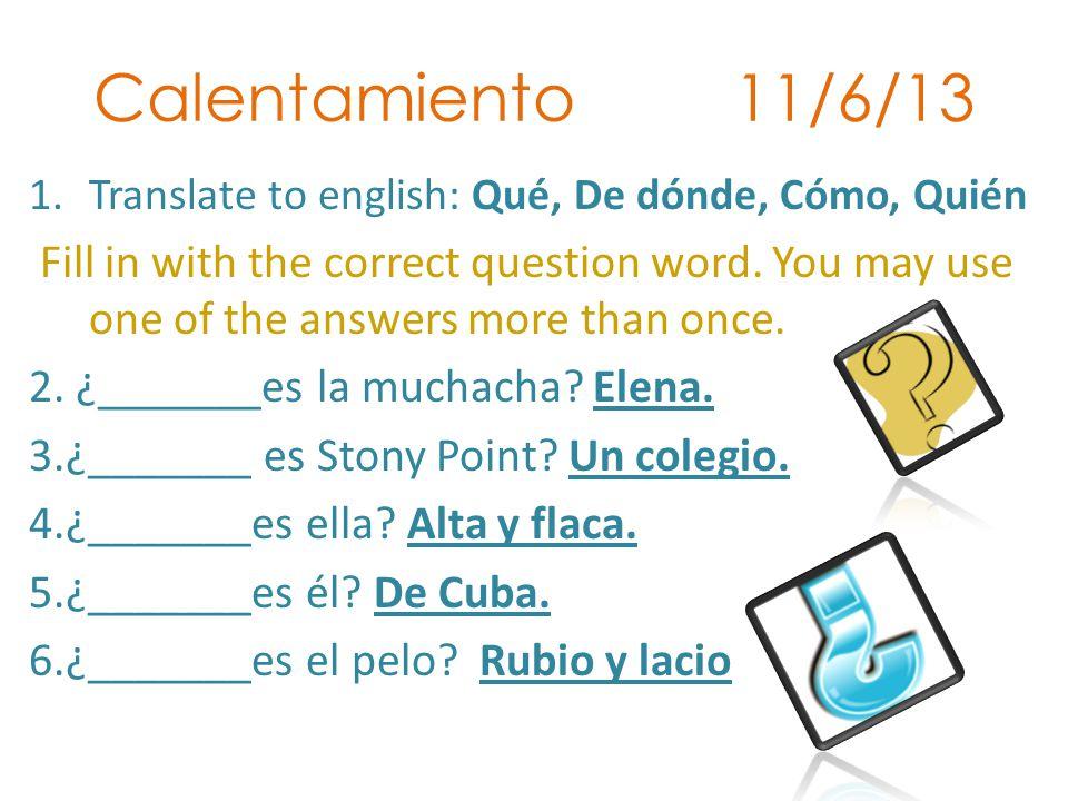 Calentamiento 11/6/13 Translate to english: Qué, De dónde, Cómo, Quién.