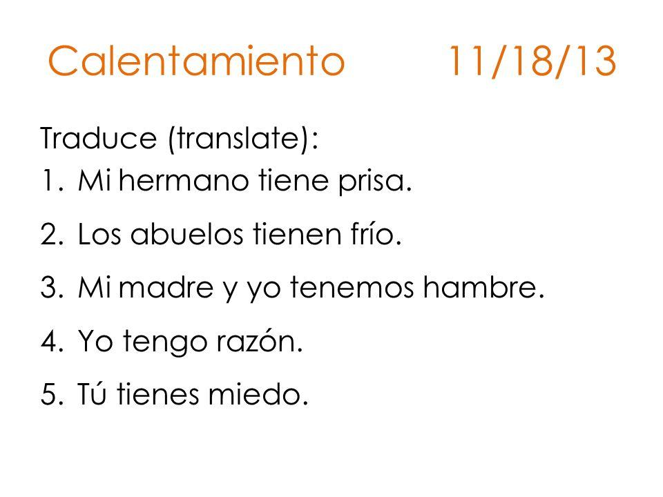 Calentamiento 11/18/13 Traduce (translate): Mi hermano tiene prisa.