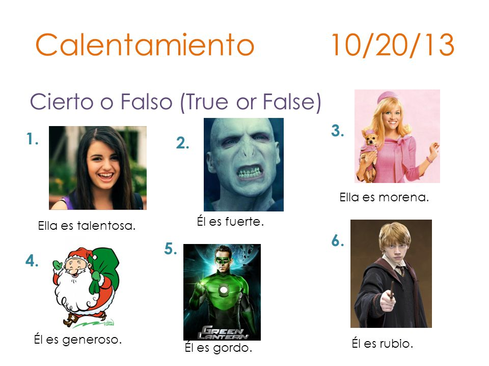Calentamiento 10/20/13 Cierto o Falso (True or False) 3. 1. 2. 6. 5.