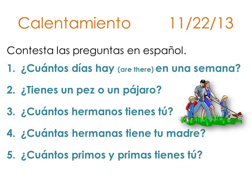 Calentamiento 11/22/13 Contesta las preguntas en español.