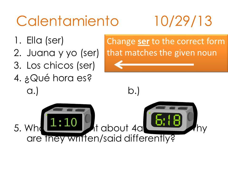 Calentamiento 10/29/13 1:10 Ella (ser) Juana y yo (ser)
