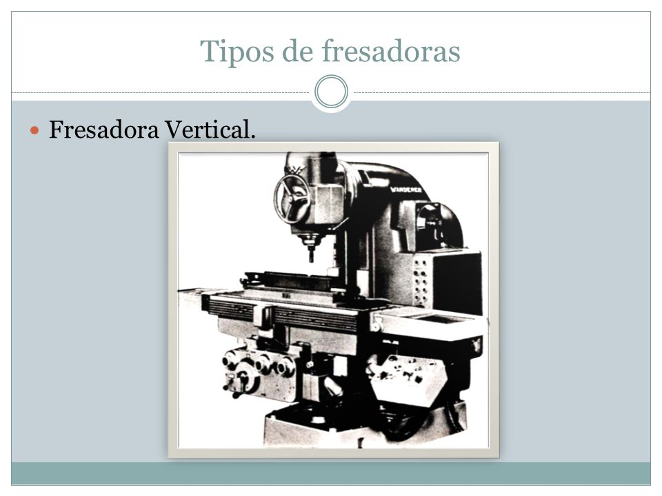 Mecanizado de productos metalmec nicos ppt descargar for Tipos de fresadoras