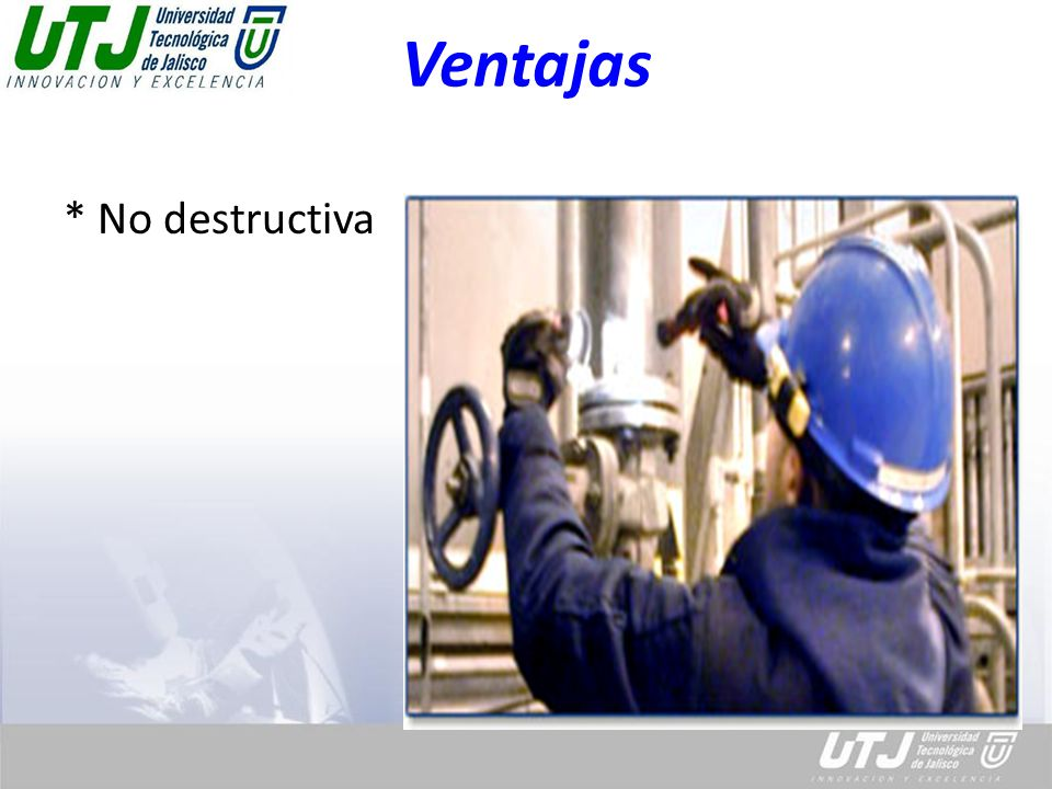 Ventajas * No destructiva