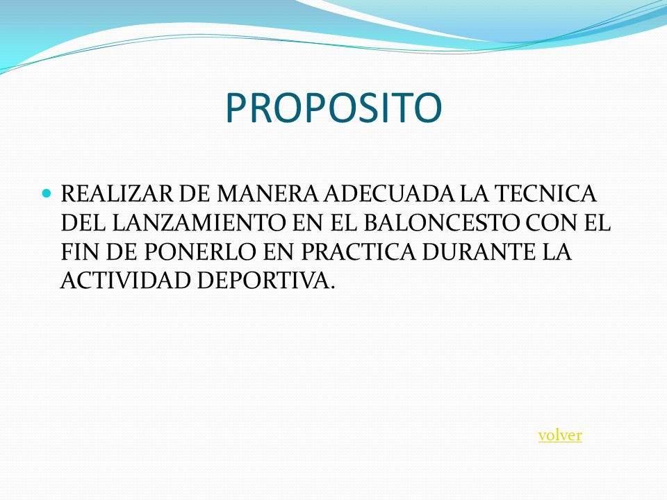 PROPOSITO REALIZAR DE MANERA ADECUADA LA TECNICA DEL LANZAMIENTO EN EL BALONCESTO CON EL FIN DE PONERLO EN PRACTICA DURANTE LA ACTIVIDAD DEPORTIVA.