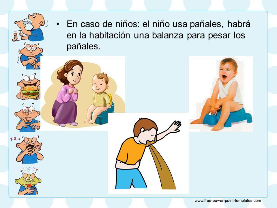 En caso de niños: el niño usa pañales, habrá en la habitación una balanza para pesar los pañales.