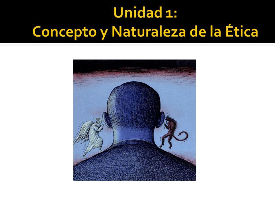 Unidad 1: Concepto y Naturaleza de la Ética