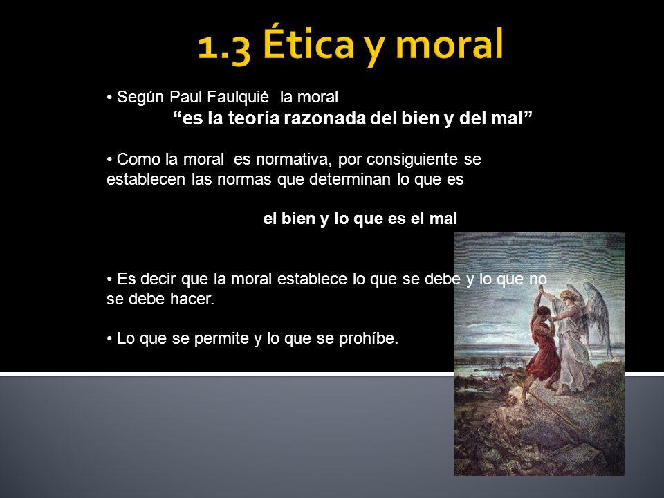 1.3 Ética y moral es la teoría razonada del bien y del mal