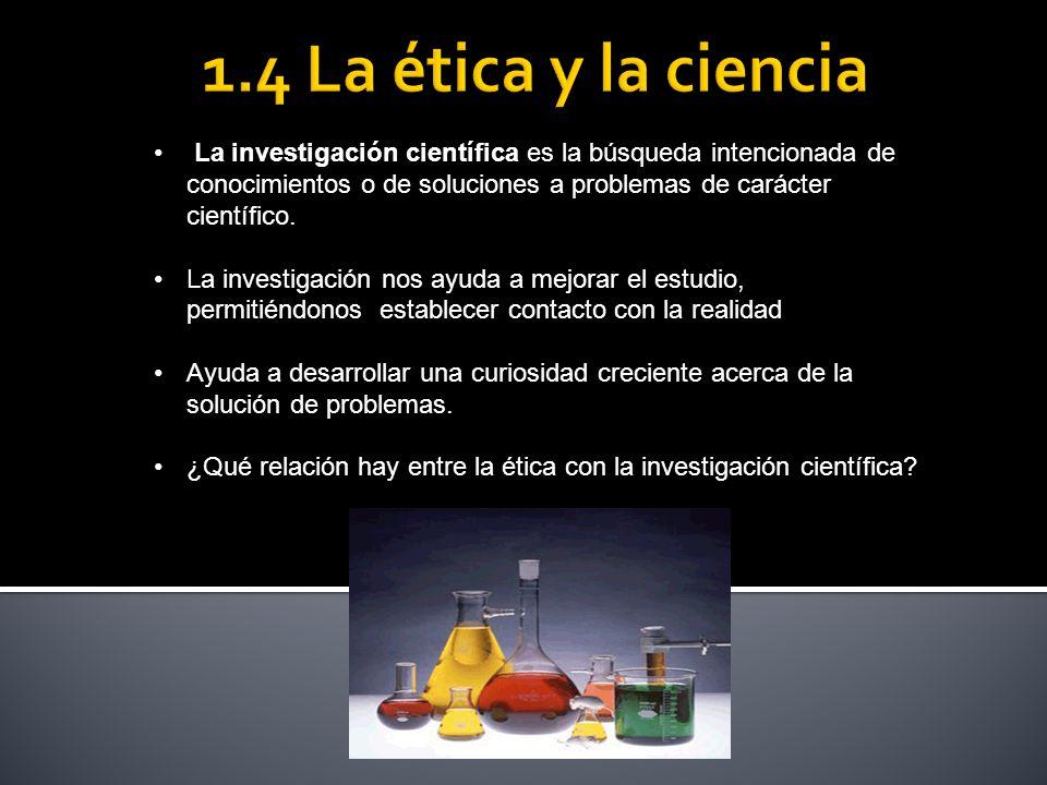 1.4 La ética y la ciencia