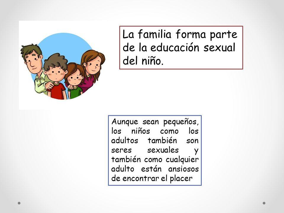 La familia forma parte de la educación sexual del niño.