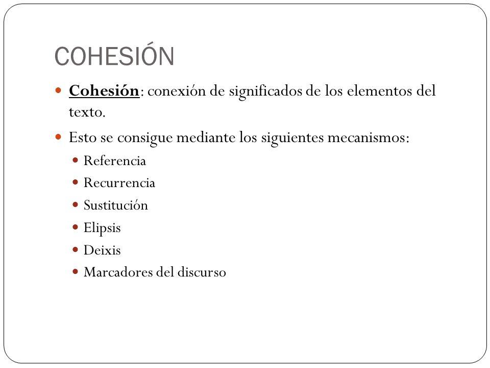 COHESIÓN Cohesión: conexión de significados de los elementos del texto. Esto se consigue mediante los siguientes mecanismos: