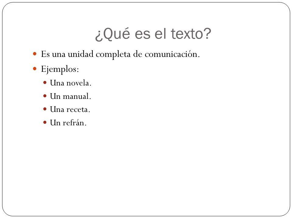 ¿Qué es el texto Es una unidad completa de comunicación. Ejemplos: