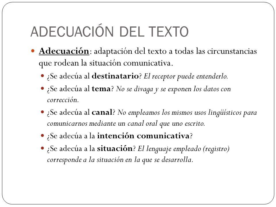 ADECUACIÓN DEL TEXTO Adecuación: adaptación del texto a todas las circunstancias que rodean la situación comunicativa.
