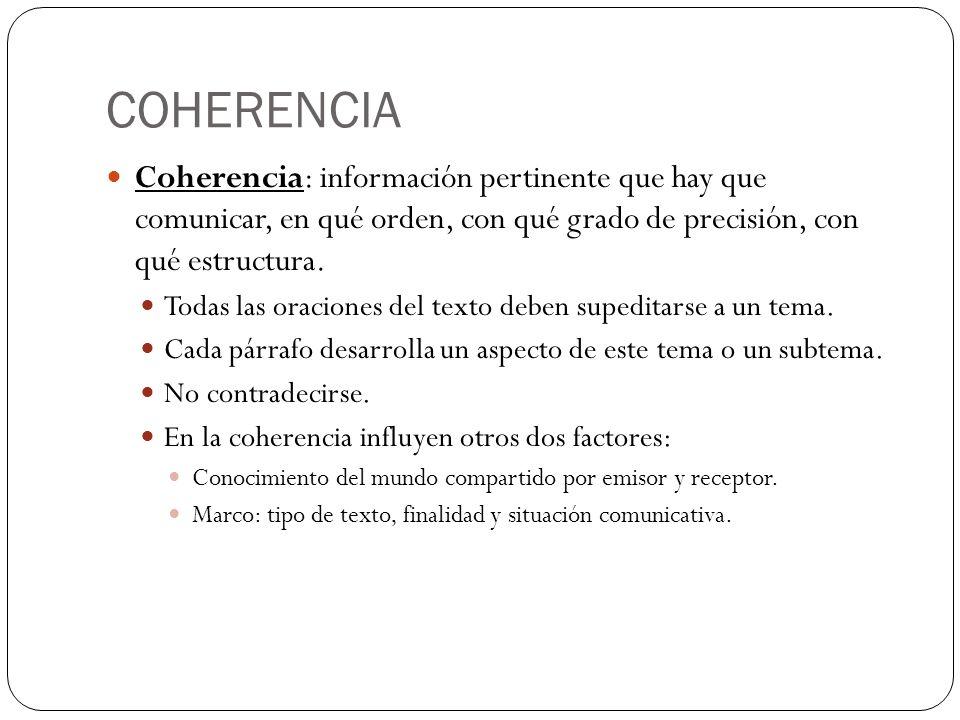 COHERENCIA Coherencia: información pertinente que hay que comunicar, en qué orden, con qué grado de precisión, con qué estructura.
