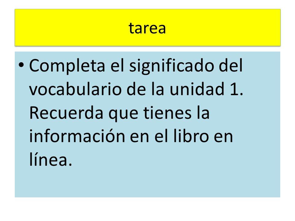tarea Completa el significado del vocabulario de la unidad 1.