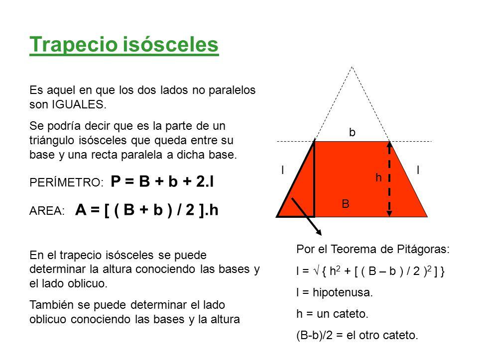 Trapecio isósceles Es aquel en que los dos lados no paralelos son IGUALES.
